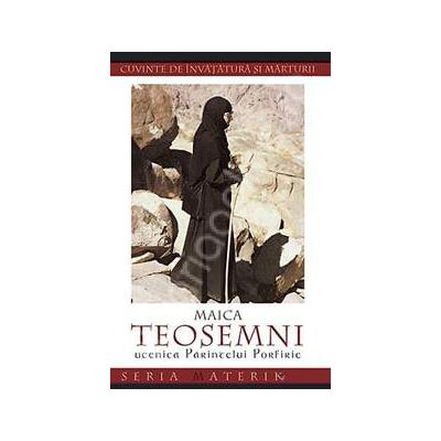 Maica Teosemni, ucenica Parintelui Porfirie. Cuvinte de invatatura si marturii