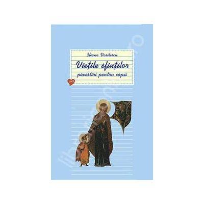 Vietile sfintilor - povestiri pentru copii. Volumul 1