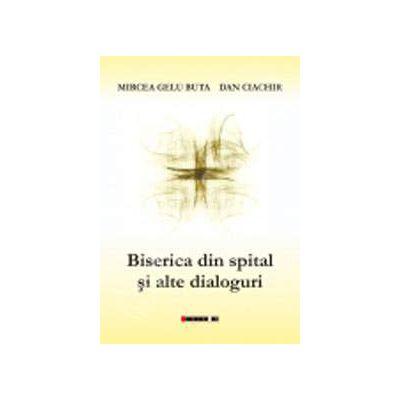 Biserica din spital si alte dialoguri (Mircea Gelu Buta)