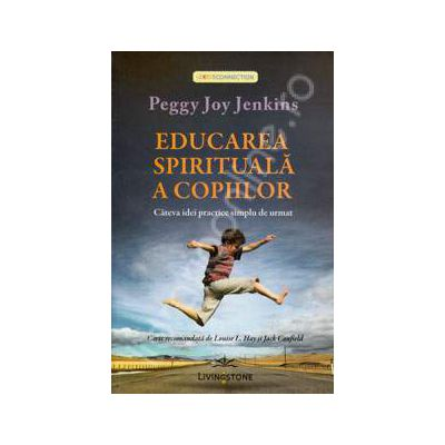 Peggy Joy Jenkins, Educarea spirituala a copiilor. Cateva idei practice simplu de urmat