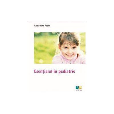 Esentialul in pediatrie (Alexandra Fuchs)