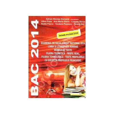 Examenul de bacalaureat national 2014. Limba si literatura Romana, modele de teste - FILIERA TEORETICA , profil real. FILIERA TEHNOLOGICA, toate profilurile cu exceptia profilului pedagogic