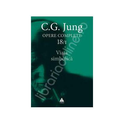 C.G. Jung. Opere Complete volumul  18/1. Viata simbolica