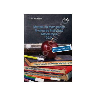Modele de teste pentru Evaluarea nationala 2014. Matematica (Include modelul 2013)