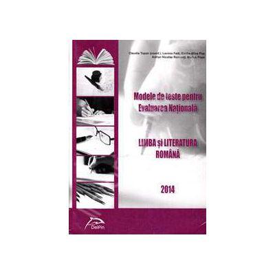 Modele de teste pentru evaluarea Nationala 2014. Limba si literatura Romana