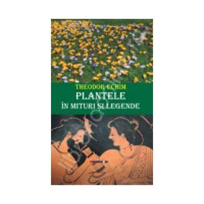 Plantele in mituri si legende (Theodor Echim)