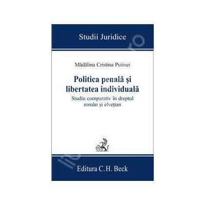 Politica penala si libertatea individuala. Studiu comparativ in dreptul roman si elvetian