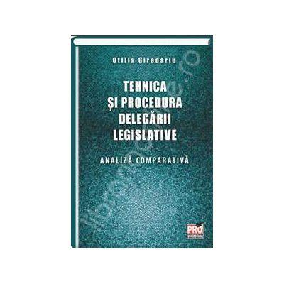 Tehnica si procedura delegarii legislative. Analiza comparativa