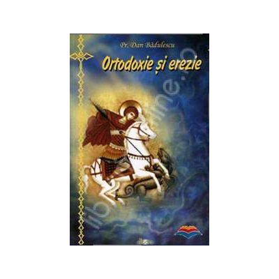 Ortodoxie si erezie (Dan Badulescu)