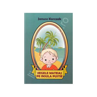 Regele Mateias pe insula pustie (Ianusz Korczak)