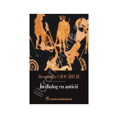 In dialog cu anticii (Alexandra Ciocarlie)