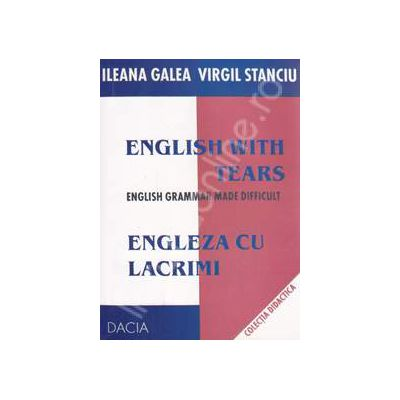 Engleza cu lacrimi - English with tears. English grammar made difficult