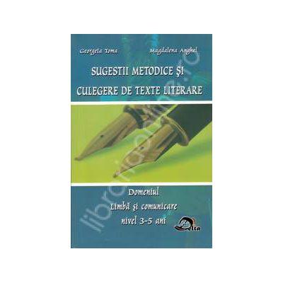 Sugestii metodice si culegere de texte literare. Domeniul limba si comunicare nivel 3-5 ani