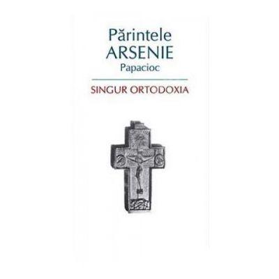 Singur Ortodoxia - Parintele Arsenie Papacioc