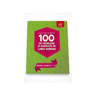 100 de probleme si exercitii de Limba Romana, pentru clasele V - VI (Adina Dragomirescu)