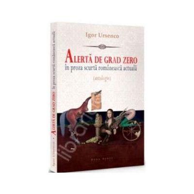 Alerta de grad zero in proza scurta romaneasca actuala (antologie)