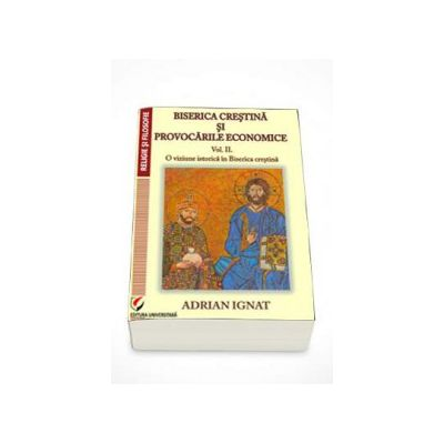 Biserica crestina si provocarile economice. O viziune istorica in Biserica Crestina (volumul II)