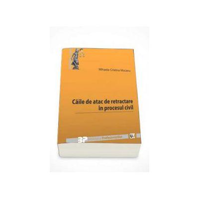 Caile de atac de retractare in procesul civil (Colectia, Biblioteca profesionistilor)