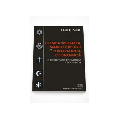 Compatibilitatea marilor religii cu performanta economica. O decriptare economica a dogmelor
