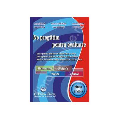 Ne pregatim pentru evaluare la Matematica, Biologie, Fizica, Chimie. Teste pentru evaluarea finala clasa a VII-a