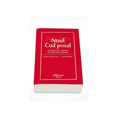 Noul Cod penal. Comentat prin raportare la Codul penal anterior
