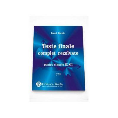 Teste finale complet rezolvate, pentru clasele IX-XII
