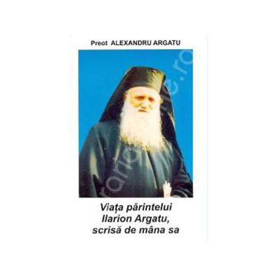 Viata parintelui Ilarion Argatu, scrisa de mana sa (Argatu Alexandru)