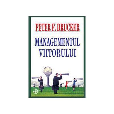 F. Peter Drucker, Managementul viitorului