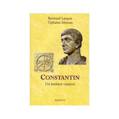 Bertrand Lancon, Constantin. Un imparat crestin