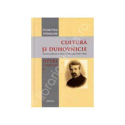 Cultura si duhovnicie. Opere complete. Volumul 1 (Dumitru Staniloae)