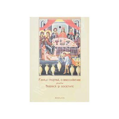 Familia crestina, o binecuvantare pentru Biserica si Societate