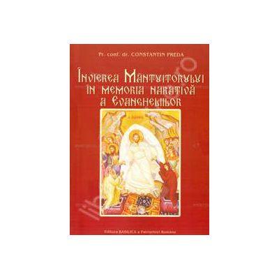 Invierea Mantuitorului in memoria narativa a Evangheliilor (Constantin Preda)