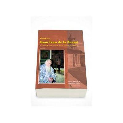 Parintele Ioan Ivan de la Neamt. Un arhidiacon erudit si un profesor evlavios - Volumul  I + II