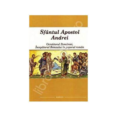 Sfantul Apostol Andrei - Ocrotitorul Romaniei - Incepatorul Botezului in poporul roman