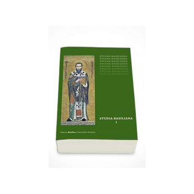 Studia Basiliana, volumul I - Sfantul Vasile cel Mare. Inchinare la 1630 ani