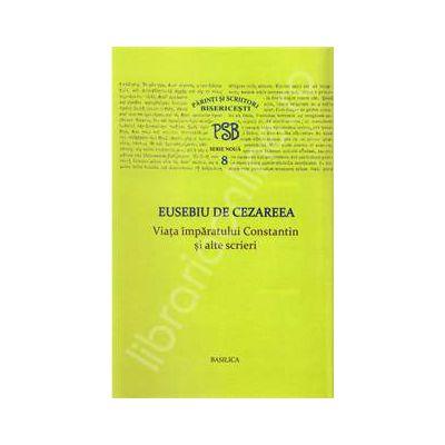 Viata imparatului Constantin si alte scrieri -  PSB 8, de Cezareea Eusebiu