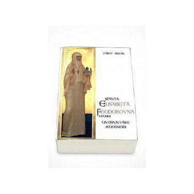 Sfanta Elisabeta Feodorovna a Rusiei. Un crin in vaile muceniciei