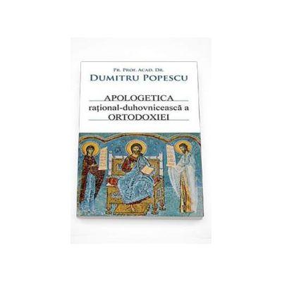 Apologetica rational-duhovniceasca a Ortodoxiei (Dumitru Popescu)