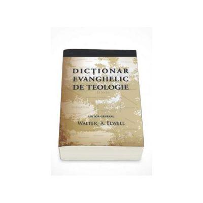 Dictionar evanghelic de teologie (Walter A. Elwell)