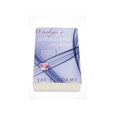 O teologie a consilierii crestine. Mai mult decat rascumparare (E. Jay Adams)