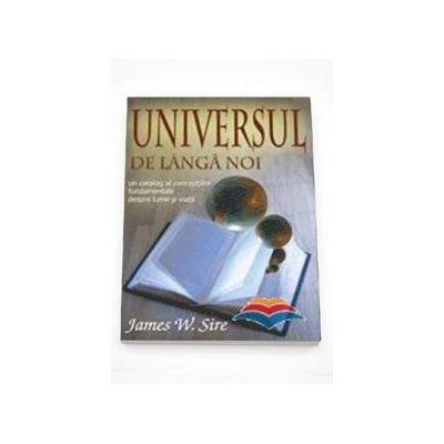 Universul de langa noi. Un catalog al conceptiilor fundamentale despre lume si viata