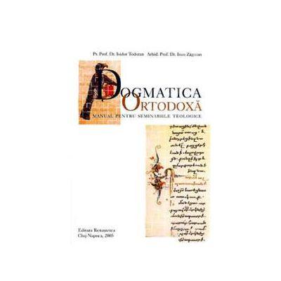 Dogmatica ortodoxa. Manual pentru seminariile teologice (Isidor Todoran)
