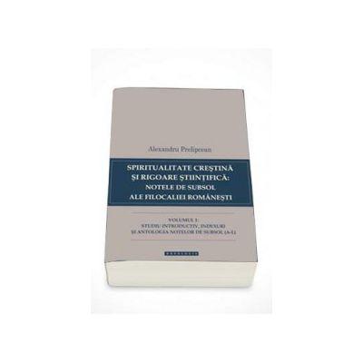 Spiritualitate crestina si rigoare stiintifica: notele de subsol ale filocaliei romanesti volumul I