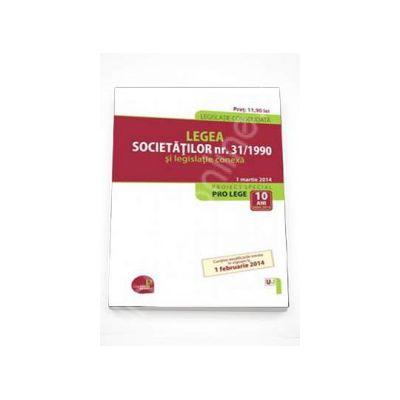 Legea societatilor nr. 31/1990 si legislatie conexa. Legislatie consolidata - 1 martie 2014. Contine modificarile intrate in vigoare la 1 februarie 2014