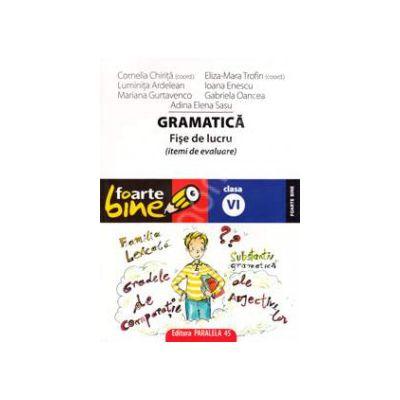 Gramatica. Fise de lucru (itemi de evaluare) clasa a VI-a. Colectia foarte bine