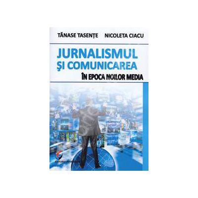 Jurnalismul si comunicarea in epoca noilor media (Tanase Tasente)