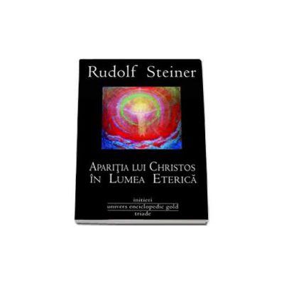 Rudolf Steiner, Aparitia lui Christos in Lumea Eterica