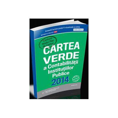 Cartea Verde a Contabilitatii Institutiilor Publice 2014 (Conform noului Plan de conturi)
