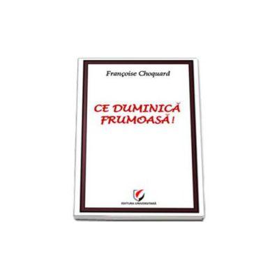 Francoise Choquard, Ce duminica frumoasa!