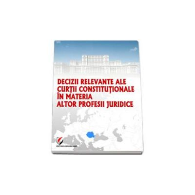 Decizii relevante ale Curtii Constitutionale in materia altor profesii juridice